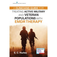 A Clinician's Guide for Treating Active Military and Veteran Populations with EMDR Therapy